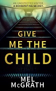 :Give me the child by Mel McGrath